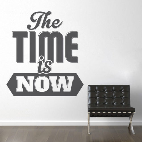The Time is Now em Vinil Decorativo